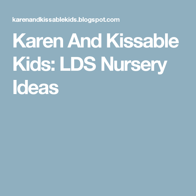 Karen And Kissable Kids: LDS Nursery Ideas | Nursery leader me ...