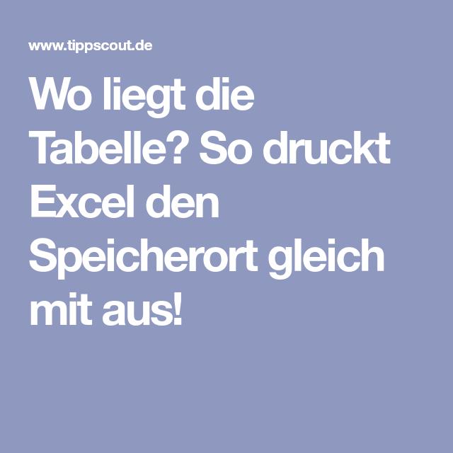 Wo Liegt Die Tabelle So Druckt Excel Den Speicherort Gleich Mit Aus Lernen Tipps Und Tricks Tipps