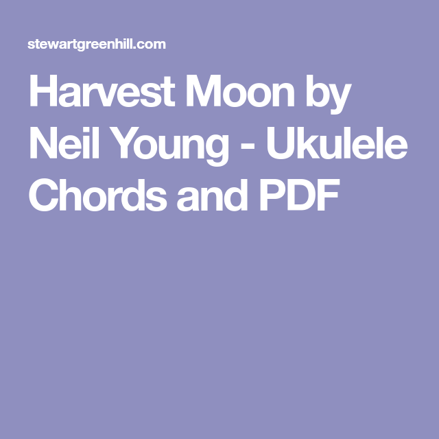 Harvest Moon by Neil Young - Ukulele Chords and PDF | UKE BIISIT ...