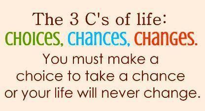 choices, chances, changes