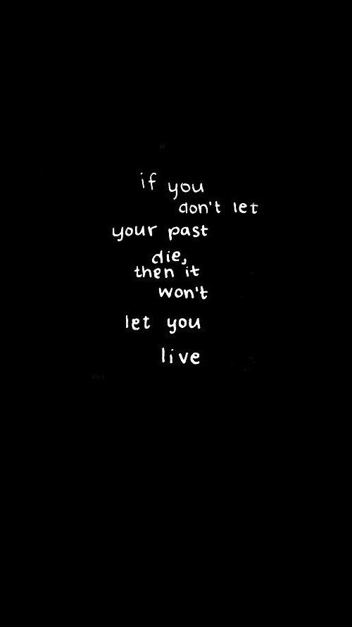 If You Dont Let Your Past Die Then You Wont Live Quotes And