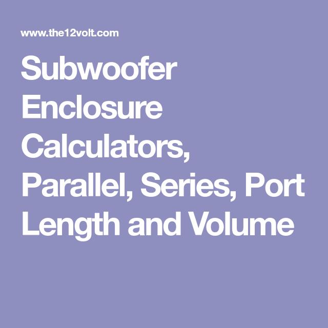 Subwoofer Enclosure Calculators, Parallel, Series, Port