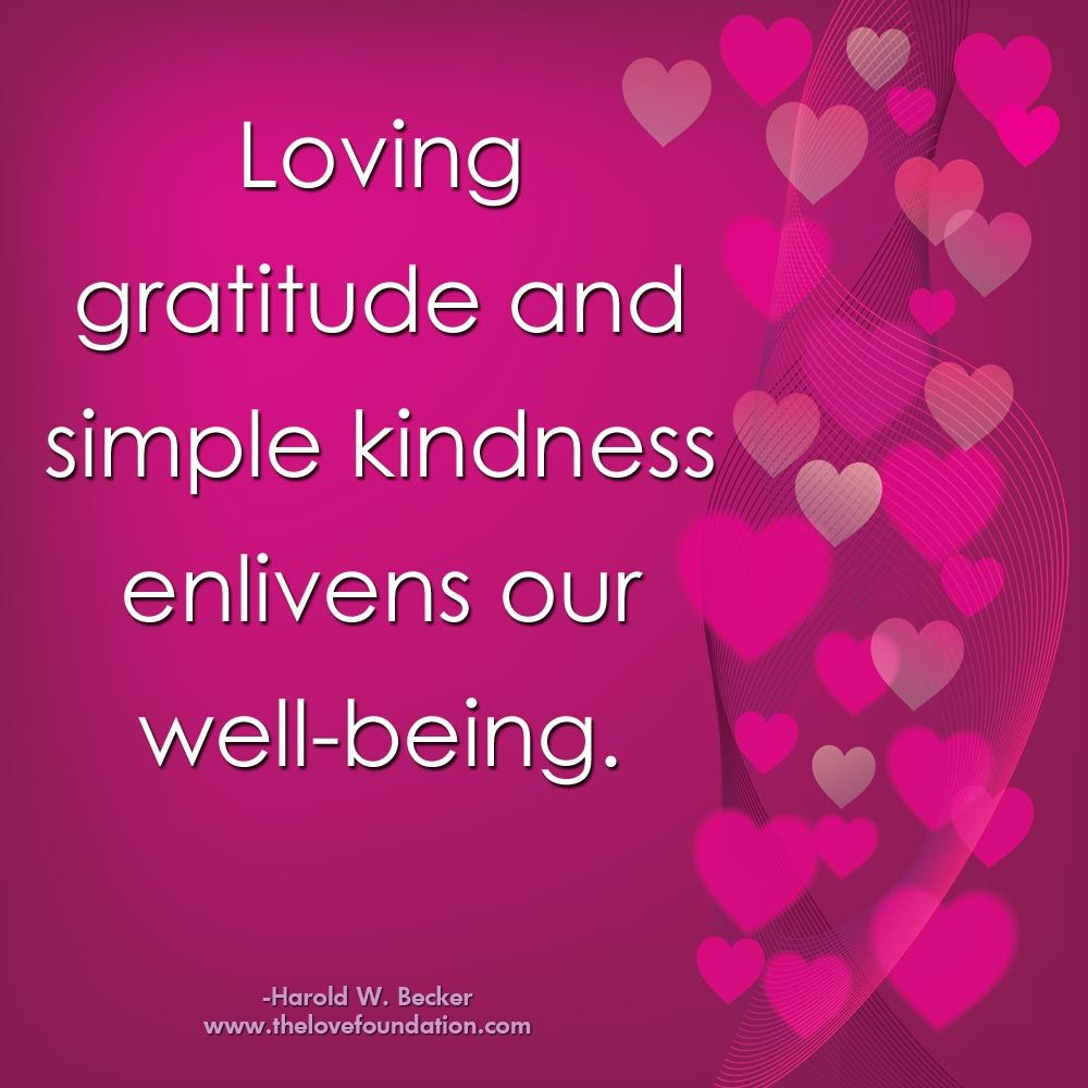Loving Kindness Quotes Loving Gratitude And Simple Kindness Enlivens Our Wellbeing