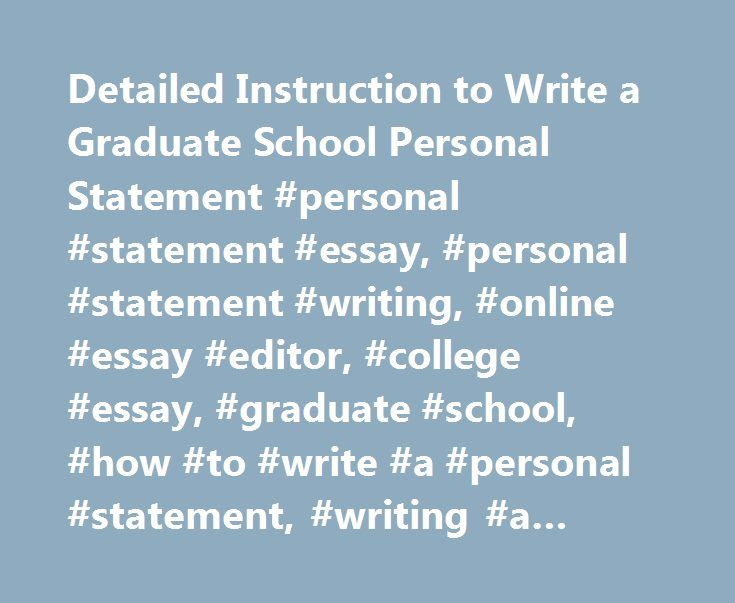 detailed instruction to write a graduate school personal statement  detailed instruction to write a graduate school personal statement personal statement essay