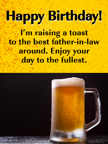 Happy Birthday Im Raising A Toast To The Best Father In Law Around Enjoy Your Day Fullest