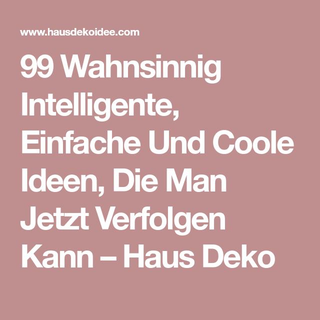 99 Wahnsinnig Intelligente, Einfache Und Coole Ideen, Die Man Jetzt ...