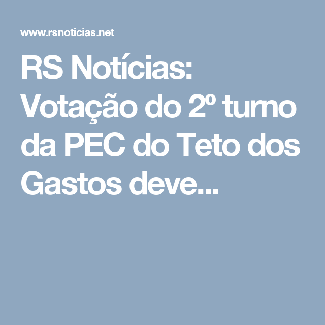 RS Notícias: Votação do 2º turno da PEC do Teto dos Gastos deve...