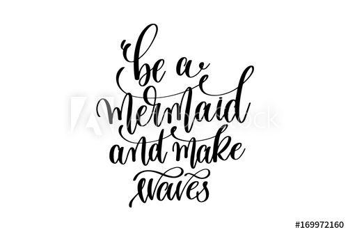 be a mermaid and make waves - hand lettering positive quote Stock Vector