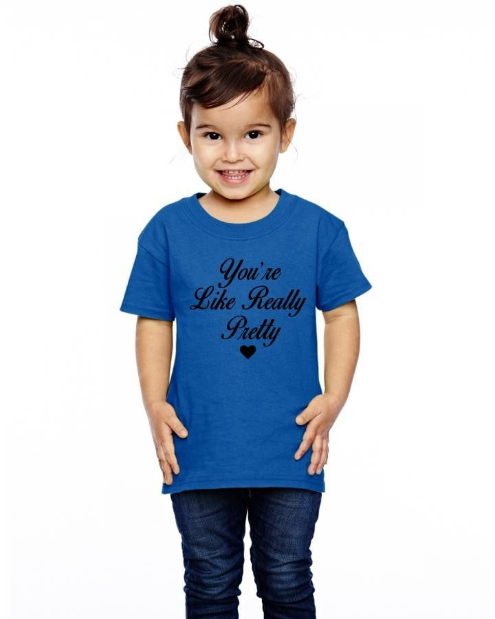 you're like really pretty Toddler T-shirt