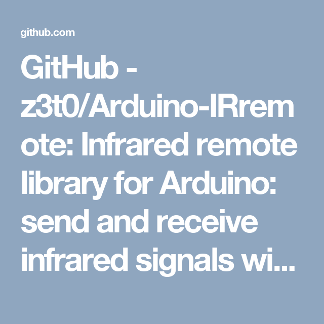 GitHub - z3t0/Arduino-IRremote: Infrared remote library for Arduino