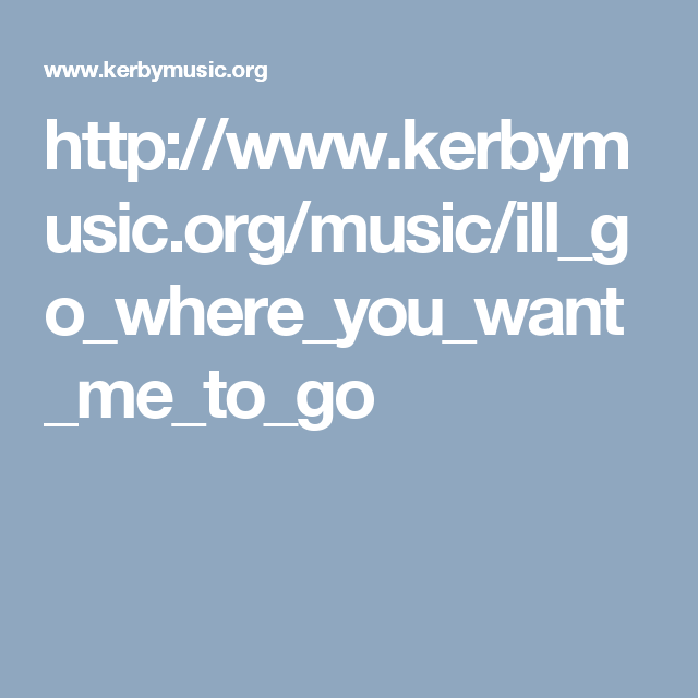 http://www.kerbymusic.org/music/ill_go_where_you_want_me_to_go