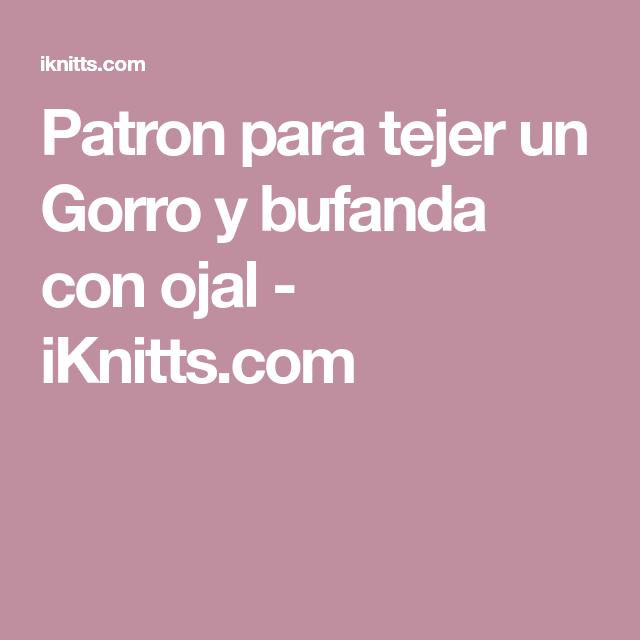 Patron para tejer un Gorro y bufanda con ojal - iKnitts.com | dos ...