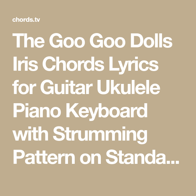 The Goo Goo Dolls Iris Chords Lyrics For Guitar Ukulele Piano