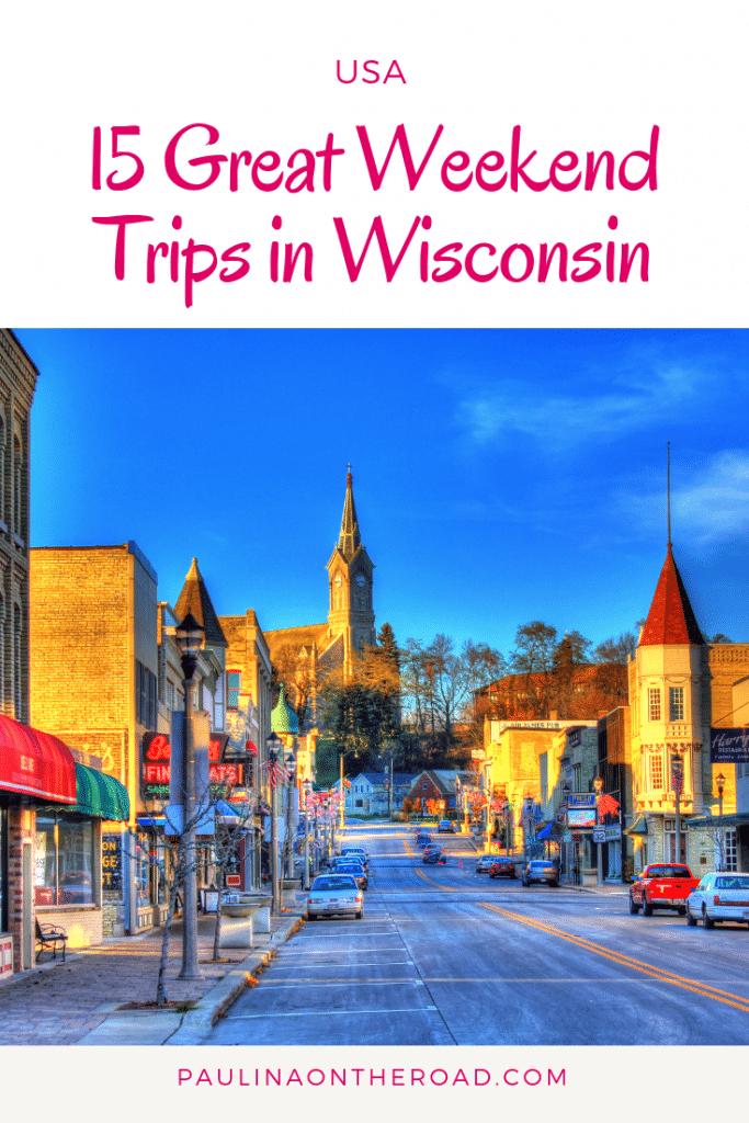 19 Cool Weekend Trips In Wisconsin Wisconsin Vacation Weekend Getaways In Wisconsin Wisconsin Travel
