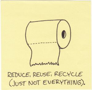 Reuse, reduce, recycle (just not everything).