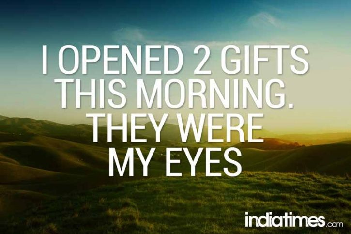 Healthy Good Morning Quotes: I Opened 2 Gifts This Morning. They Were My EYES