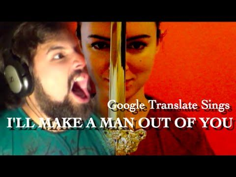 """Google Translate Sings: """"I'll Make A Man Out of You"""" from Mulan (ft. Caleb Hyles) - YouTube"""