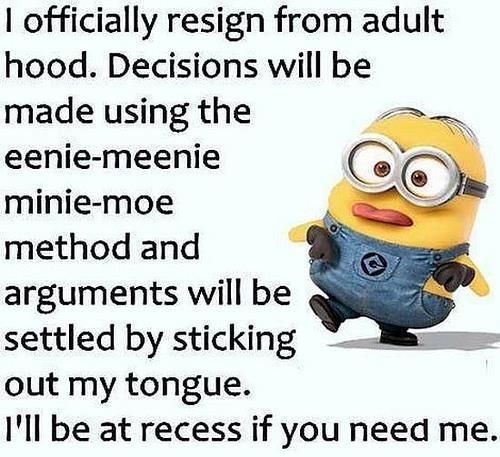 Haha yes. #Adulthood #GivingUp #NoMoreAdulting #Recess #Adult #CantAdult #OfficiallyResign #Pregnant #Stressed #Decisions #Relax #BigDecisions #LifeChangingDecisions #GrownUp #GrownUpChoices #Minion #Meme #FunnyMeme #Life #LifeOfAMom #Motherhood #MotherOf