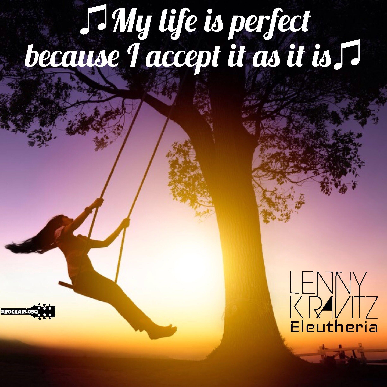 ♫My life is perfect  because I accept it as it is♫ #LennyKravitz #Eleutheria   #lyrics #lyricstoliveby #lyricsoftheday #relatablelyrics #love #qotd #favoritesong #bestsong #listentothis #goodmusic #instamusic #relatedlyrics #quotes #instatext #textgram #lyricsoftheday #quotesdaily #versagram #quotesgram #tweetgram #songquote #inspiration #tagstagramers #tagsta #lyricsquote