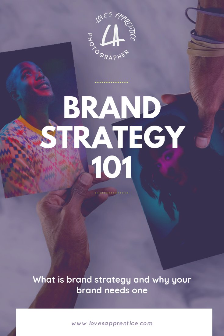 BRAND STRATEGY 101 AND WHY YOU NEED ONE (FOR CREATIVES