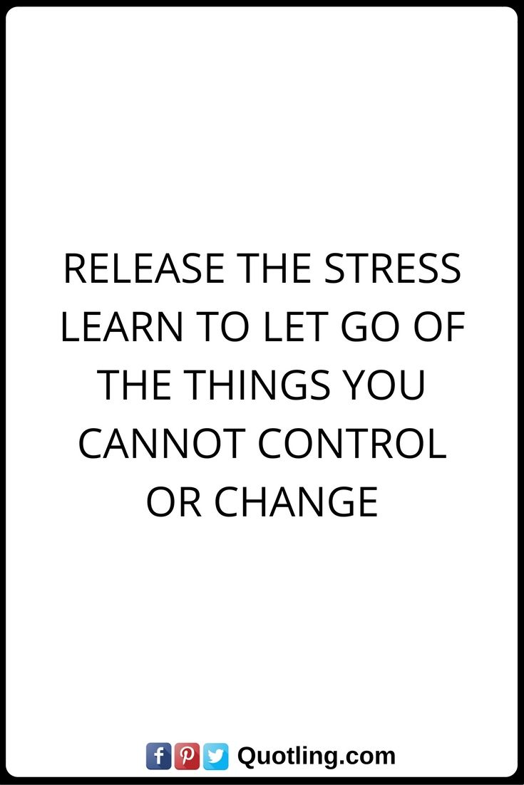 Stress Quotes Release The Stress Learn To Let Go Of The Things You