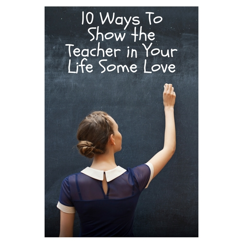 10 Ways To Show The Teacher In Your Life Some Love