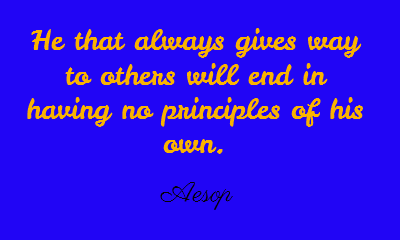 He that always gives way to others will end in...
