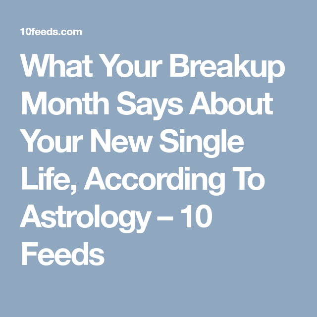 Breakup month single life zodiac sign astrology