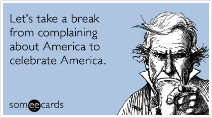 Let S Take A Break From Complaining About America To Celebrate America Fourth Of July Quotes 4th Of July Images Funny 4th Of July
