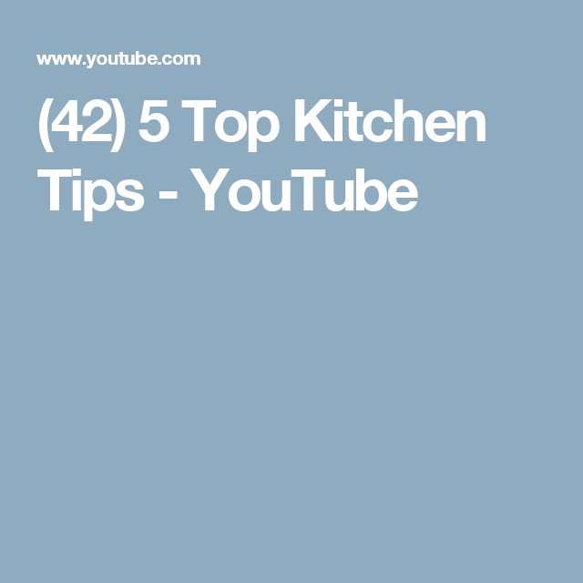 (42) 5 Top Kitchen Tips - YouTube