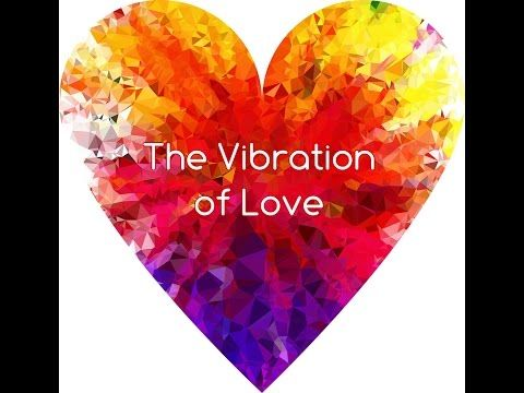 The Vibration of Love, Radiate and Attract Love   Powerful