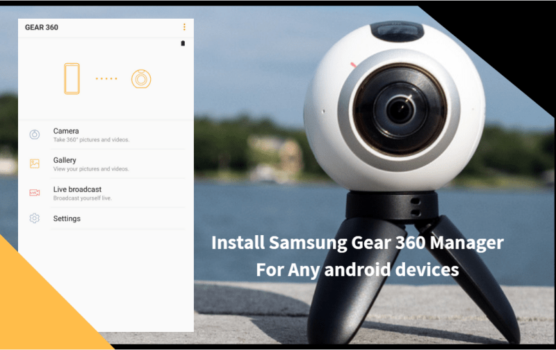 Install Samsung Gear 360 Manager For Any Android Devices