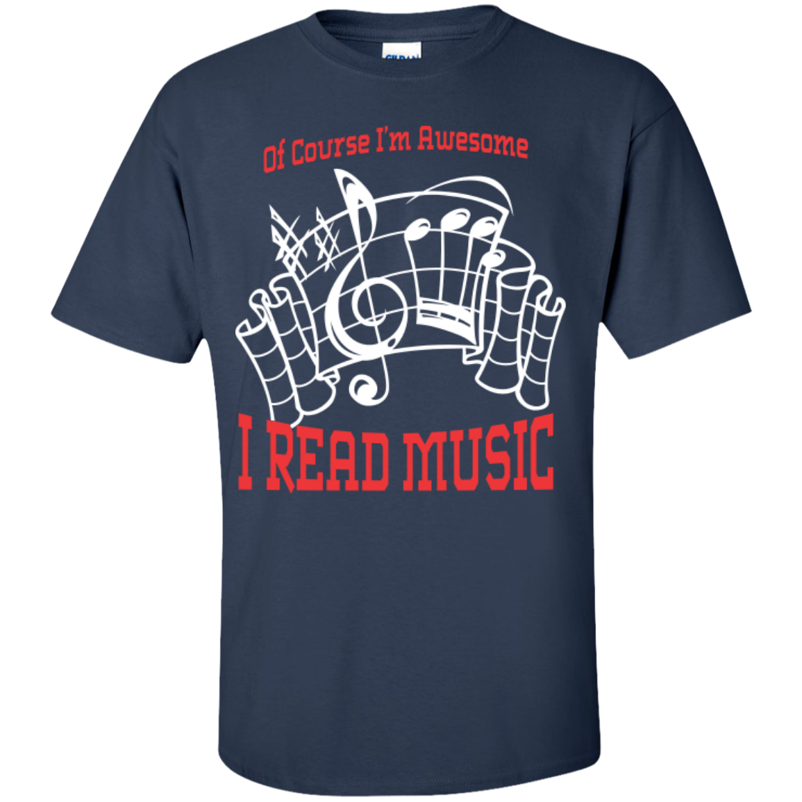 Of Course I'm Awesome, I Read Music T-Shirt