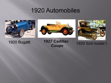1920 Automobiles 1920 Bugatti 1920 Ford Model T 1920 Bugatti 1927