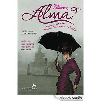 Alma?: Um romance sobre vampiros, lobisomens e sombrinhas (O Protetorado da Sombrinha) eBook: Gail Carriger, Flávia Carneiro Anderson: Amazon.com.br: Livros