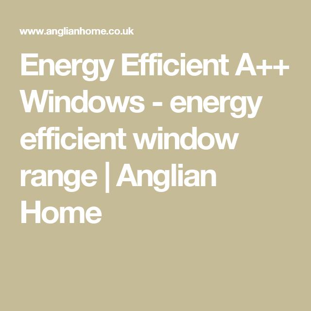 Energy Efficient A Windows Energy Efficient Window Range