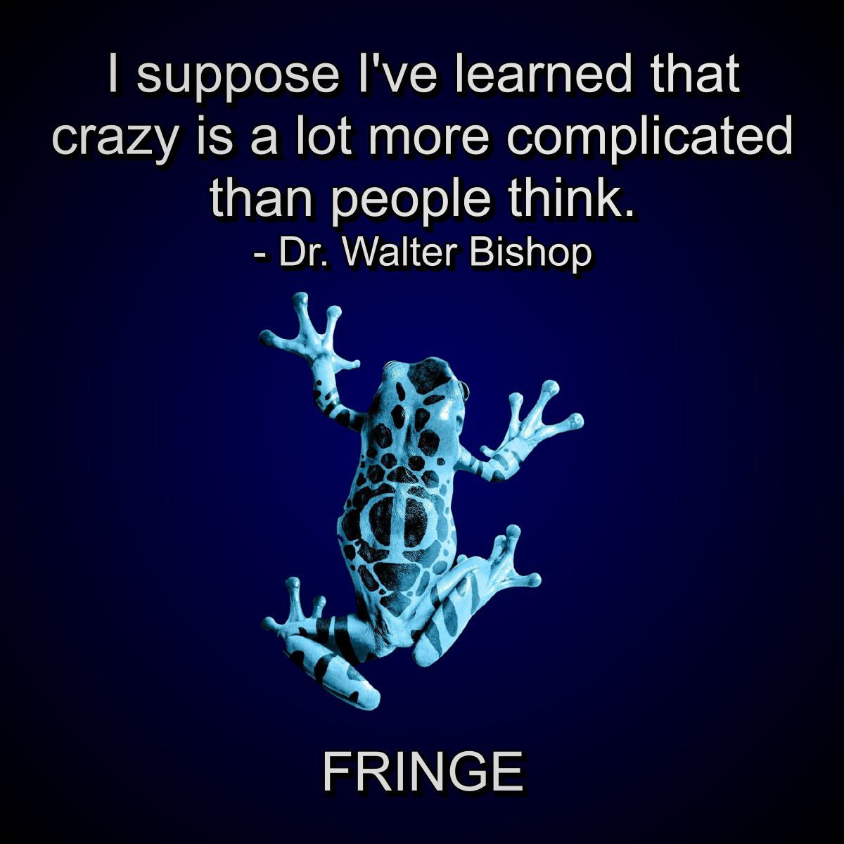Fringe I Suppose I Ve Learned That Crazy Is A Lot More Complicated Than People Think Dr Walter Bishop Fringe Tv Show Fringe Quotes Fringe Tv Series