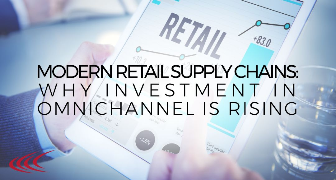 Modern retail supply chains why investment in omnichannel