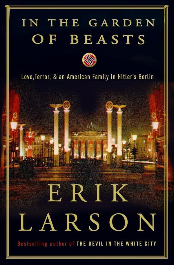 Erik Larson S In The Garden Of Beasts World War Ii Novels True Stories Pinterest Libros Para Leer Libros And Literatura