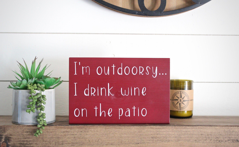Patio Sign I M Outdoorsy I Drink Wine On The Patio Custom Home Decor Funny Wine Sign Pool Bar Decor Wine Signs Patio Signs Funny Wine Signs
