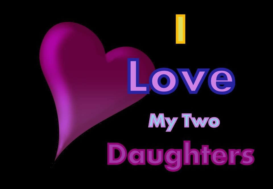 My Daughter's are Beautiful,Loving,Caring,Honest,Loyal,Pure