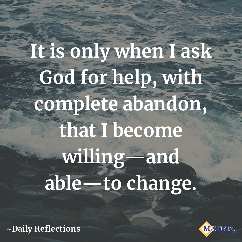 it is only when i ask god for help, with complete abandon, that i