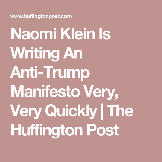 Naomi Klein Is Writing An Anti-Trump Manifesto Very, Very Quickly | The Huffington Post