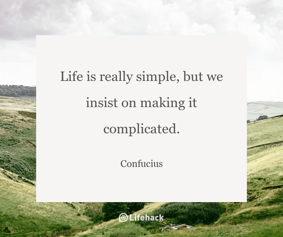 Life Is Really Simple But We Insist On Making It Complicated Confucius Life Wise Words Complicated
