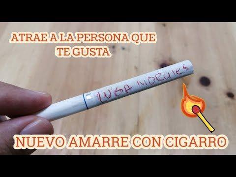 Amarre Solo Con Cigarro Atrae A La Persona Que Te Gusta Youtube Conjuros Para Enamorar Oracion Para El Amor Hechizos De Amor