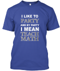 I LIKE TO PARTY - MATH T-SHIRT | Teespring