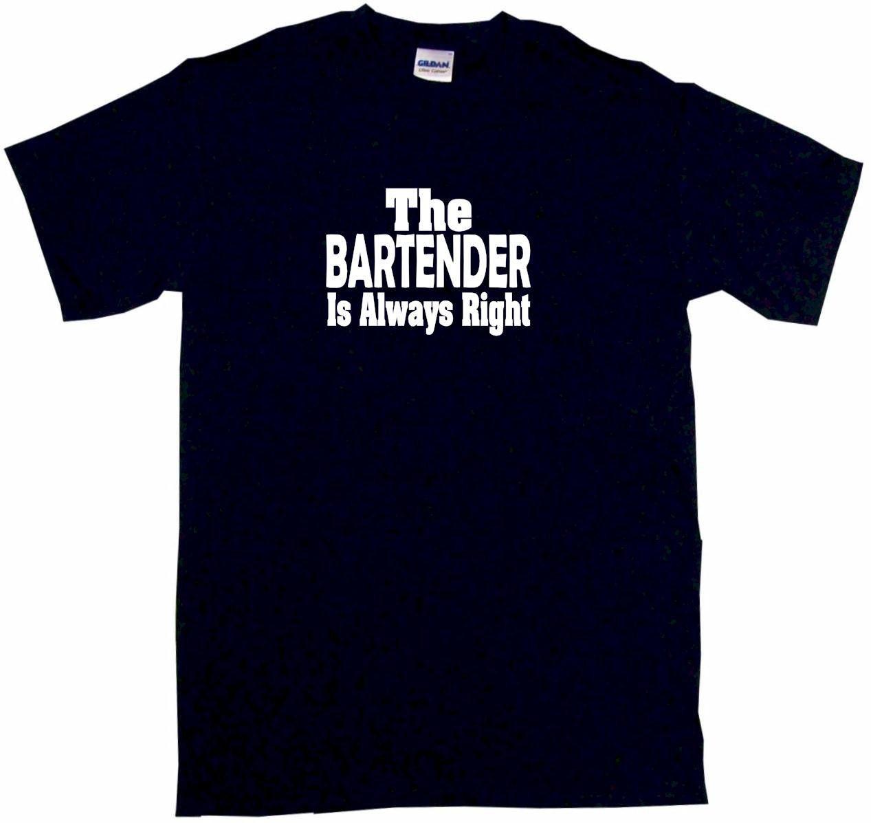 The Bartender is Always Right Men's & Women's Tee Shirt OR Hoodie Sweat
