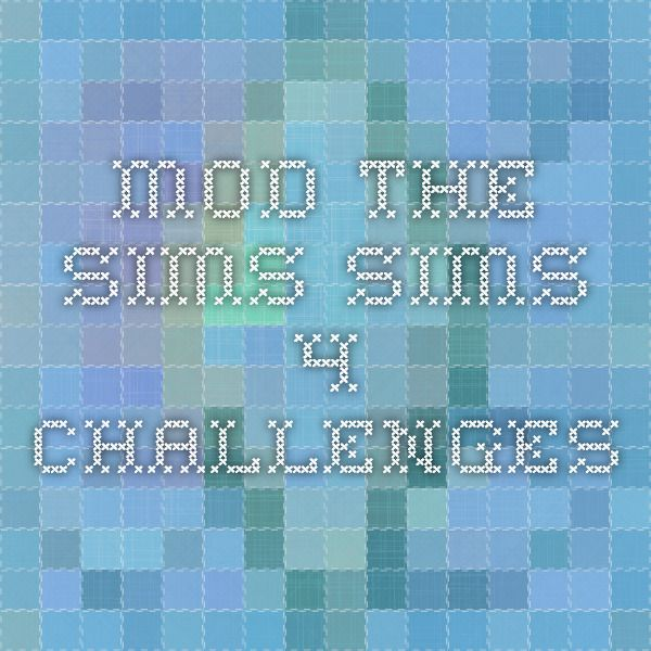 Mod the Sims - Sims 4 Challenges