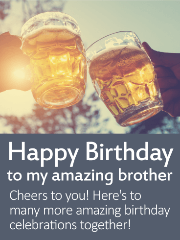 Happy Birthday Card For Brother The Only Thing More Fun Than Drinking Beer Is It Out Of A Celebratory Glass This Perfect To