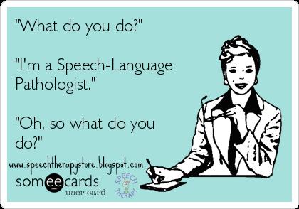 What do Speech Language Pathologists do??!!?